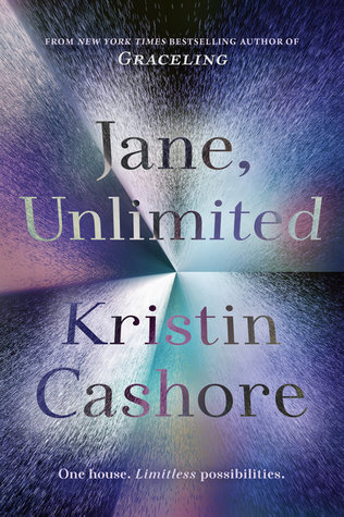 Jane Unlimited by Kristin Cashore Kathy Dawson Books --- September 19, 2017
