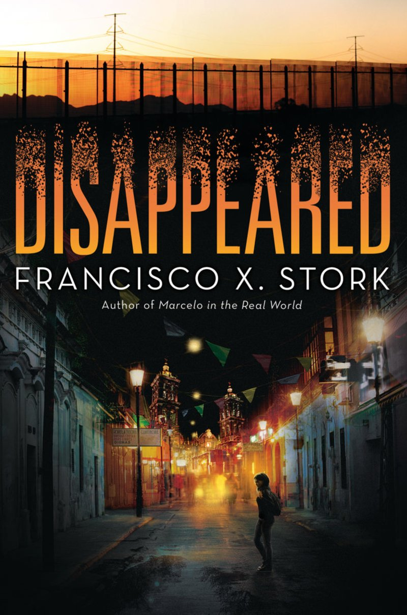 Disappeared by Francisco X. Stork Arthur A. Levine Books --- September 26, 2017