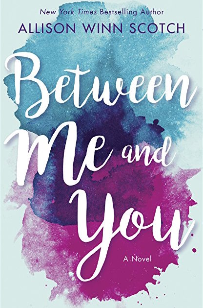 Between Me and You by Allison Winn Scotch Lake Union --- January 9, 2018