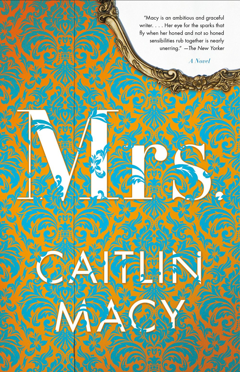 Mrs.  by Caitlin Macy  Little, Brown --- February 13, 2018