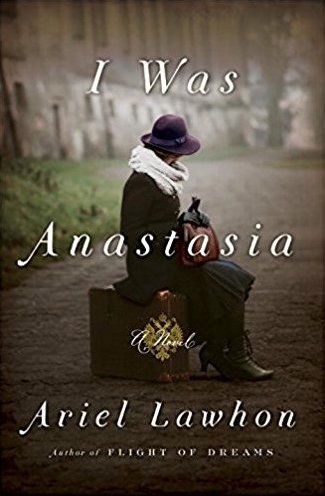 I Was Anastasia  by Ariel Lawhon  Doubleday --- March 27, 2018