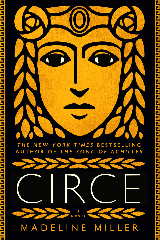 Circe  by Madeline Miller  Little, Brown --- April 10, 2018