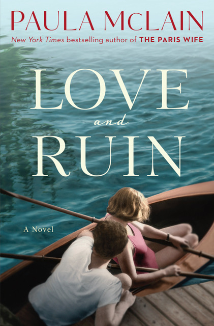 Love and Ruin  by Paula McLain  Ballantine --- May 1, 2018