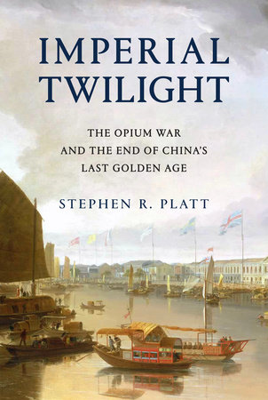 Imperial Twilight  by Stephen R. Platt  Knopf --- May 15. 2018