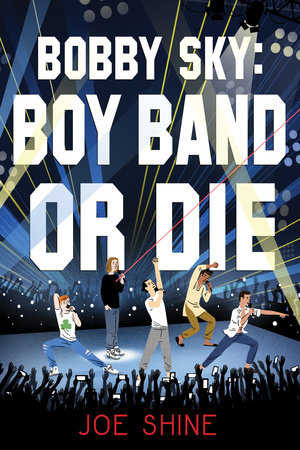 Bobby Sky: Boy Band or Die  by Joe Shine  Soho Teen --- May 8, 2018