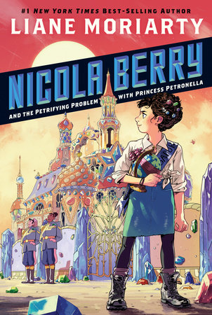 Nicola Berry and the Petrifying Problem with Princess Petronella  by Liane Moriarty  Grosset & Dunlap --- May 15, 2018