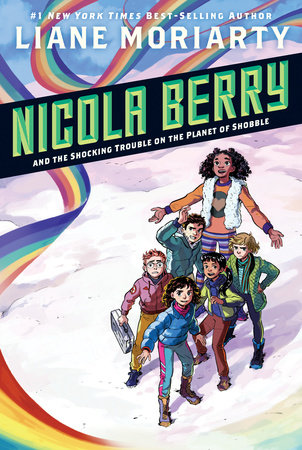 Nicola Berry and the Shocking Trouble on the Planet of Shobble  by Liane Moriarty  Grosset & Dunlap --- May 15, 2018