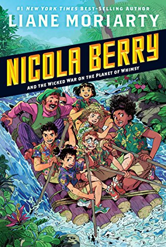Nicola Berry and the Wicked War on the Planet of Whimsy  by Liane Moriarty  Grosset & Dunlap --- May 15, 2018