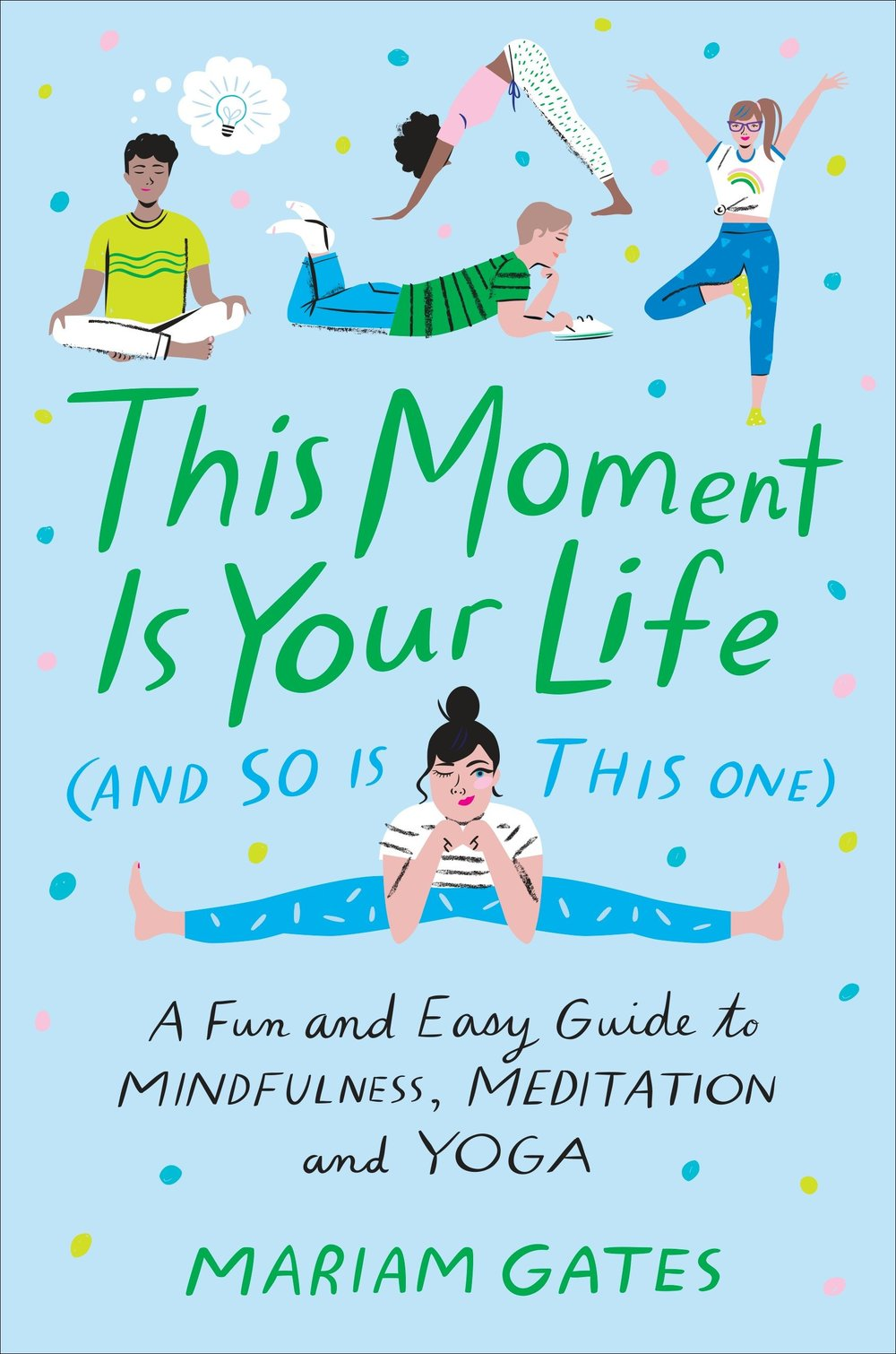 This Moment Is Your Life  by Mariam Gates  Dial Books --- May 22, 2018