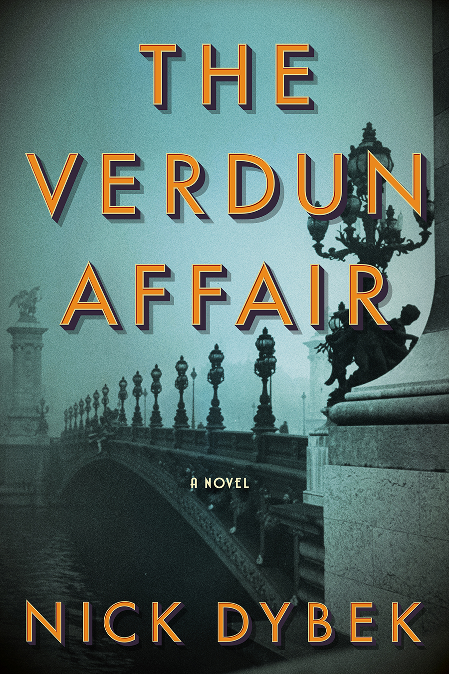 The Verdun Affair  by Nick Dybek  Scribner --- June 12, 2018