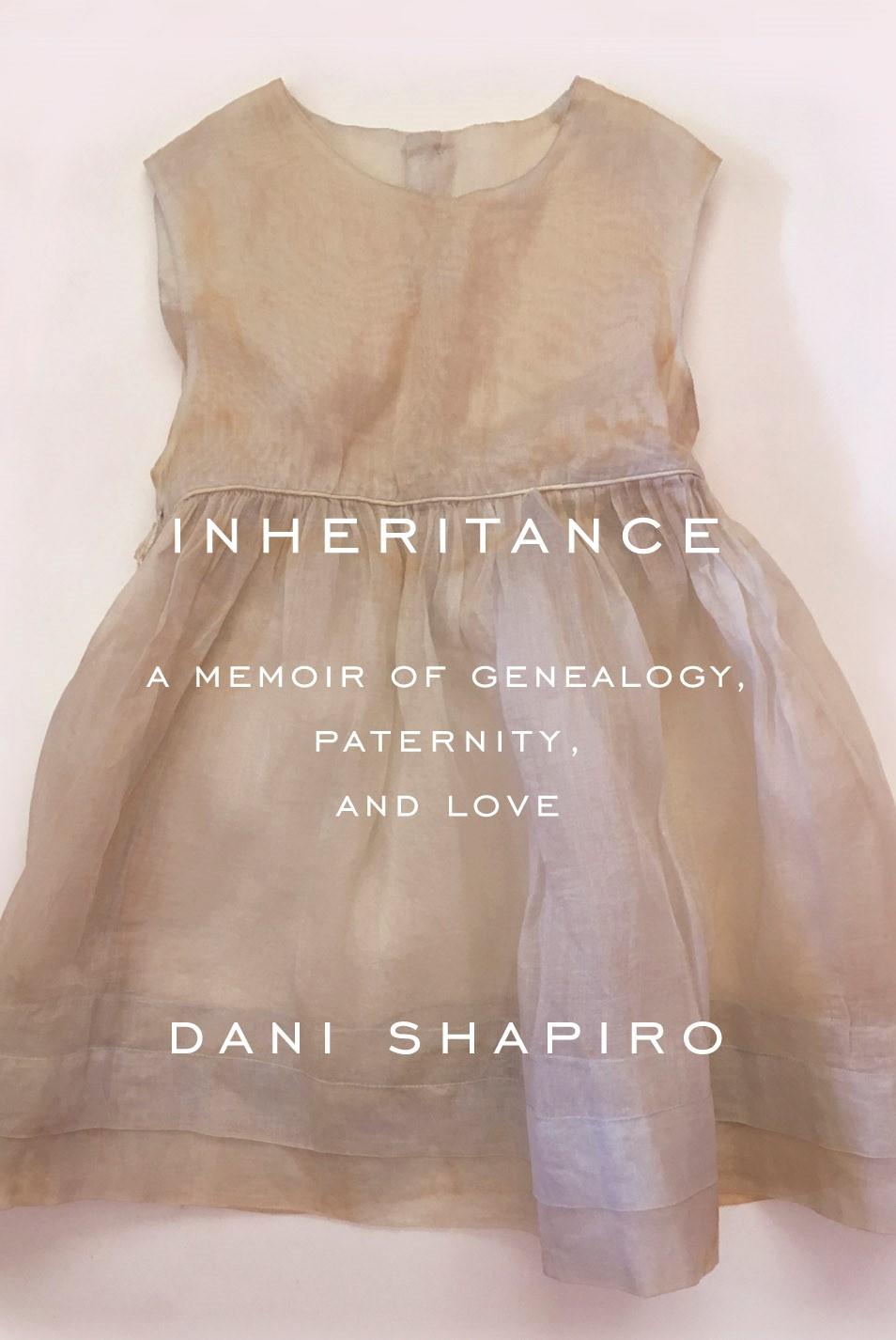 Inheritance  by Dani Shapiro  Knopf —- January 15, 2019