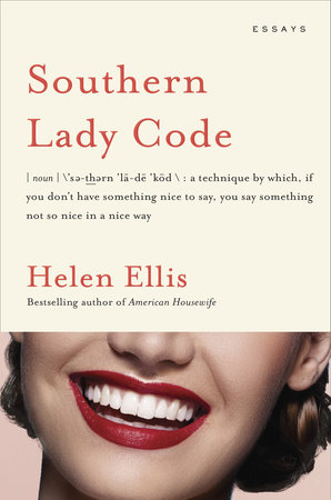 Southern Lady Code  by Helen Ellis  Doubleday —- April 16, 2019