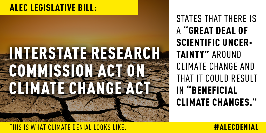 "The Interstate Research Commission Act on Climatic Change Act is an ALEC legislative bill, which incorrectly states that there is ""a great deal of scientific uncertainty"" around climate change and that it could result in ""beneficial climatic changes."" Read more here."
