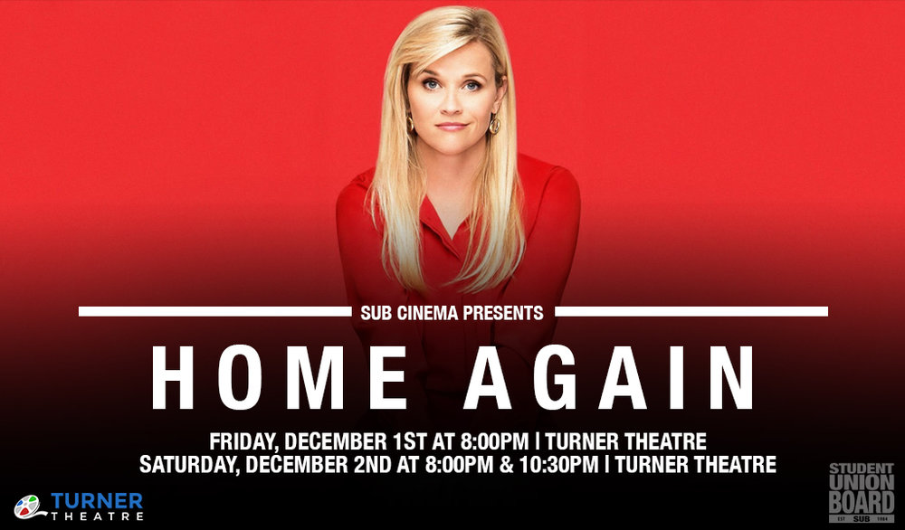 Close out your semester with SUB Cinema last movie of the semester, Home Again on Friday, December 1st or Saturday, December 2nd in Turner Theatre.