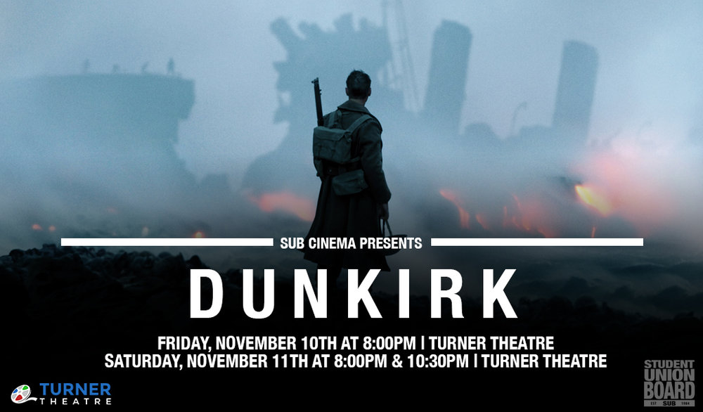 Dunkirk will be showing Friday, November 10th at 8pm and Saturday, November 11th at 8pm & 10:30pm in Turner Theatre!