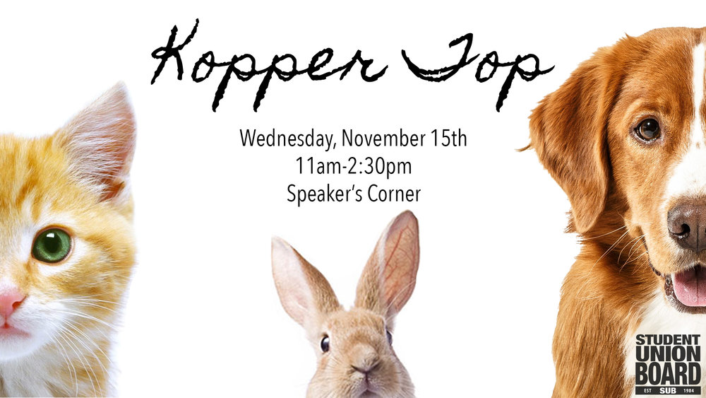 Missing your pet? Kopper Top is bringing dogs, cats and bunnies to campus Wednesday, November 15th. You want want to miss these adorable animals!