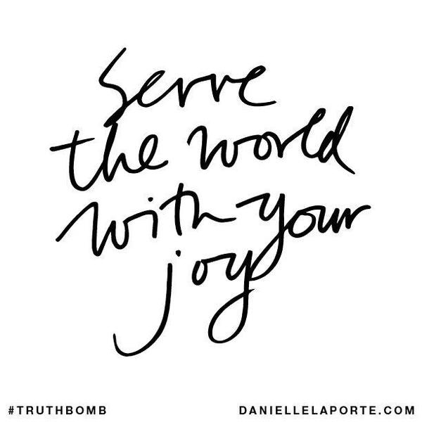 Serve the world with your joy