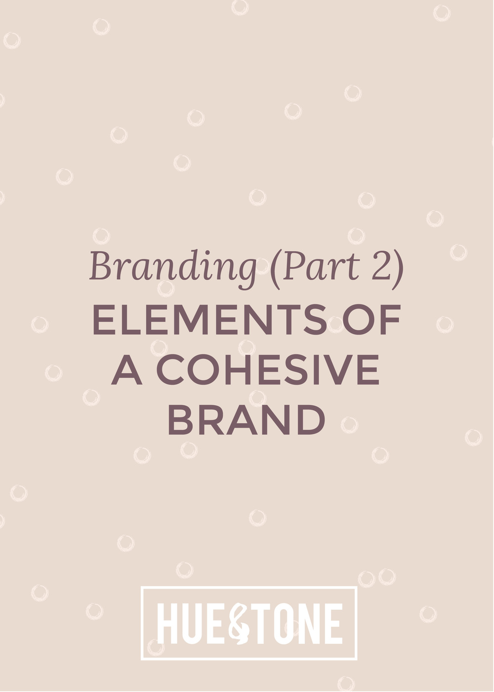 Branding (Part 2): Elements of a cohesive brand -- Hue & Tone Creative