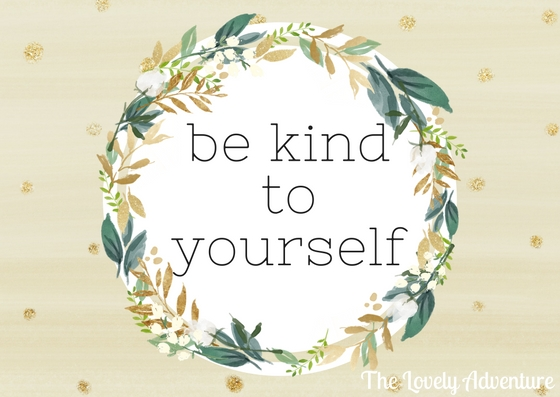 Be Kind to yourself  The Lovely Adventure