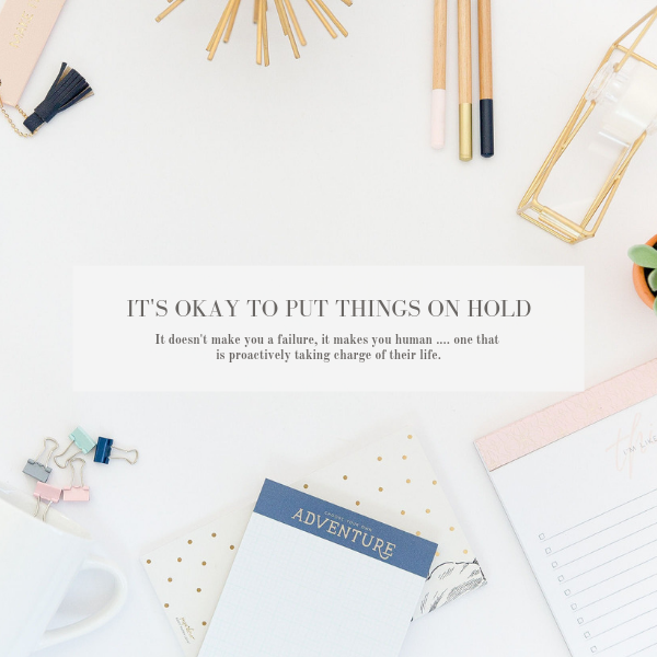 It's okay to put things on hold - simplify life