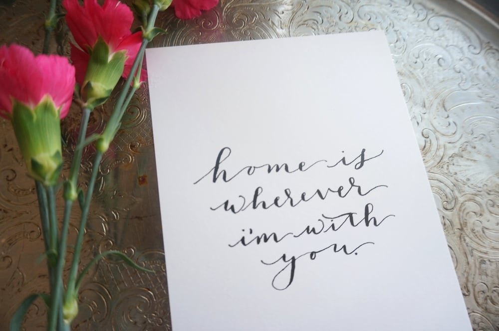 Home is Wherever I'm with You calligraphy quote available in  online shop.
