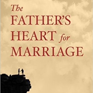 The Father's Heart For Marriage by Tim and Lisa Wright