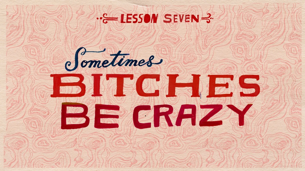 LESSON 7_r1-BITCHES BE CRAZY.jpg