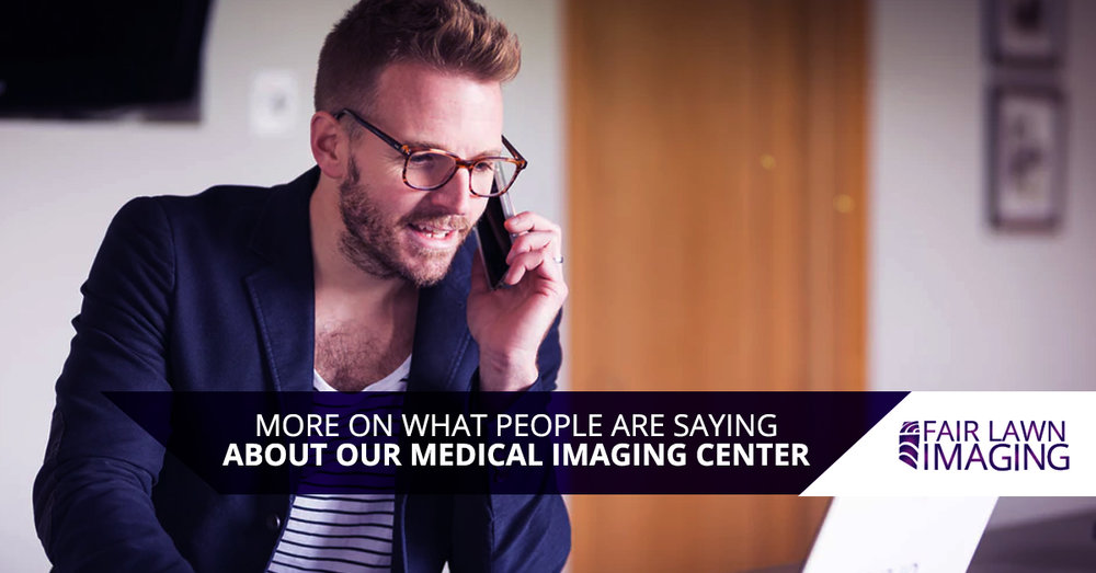 More On What People Are Saying About Our Medical Imaging Center.jpg