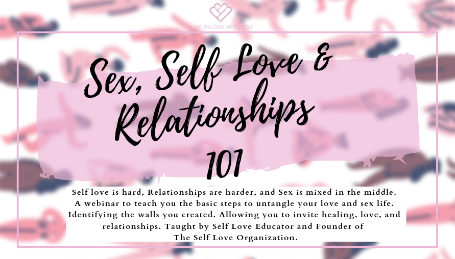 Sex, Self Love & Relationships 101 WEBINAR.png