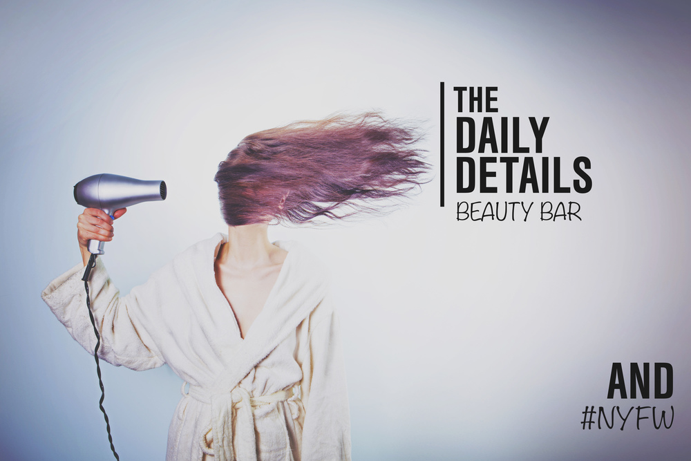The Daily Details Beauty Bar and New York Fashion Week