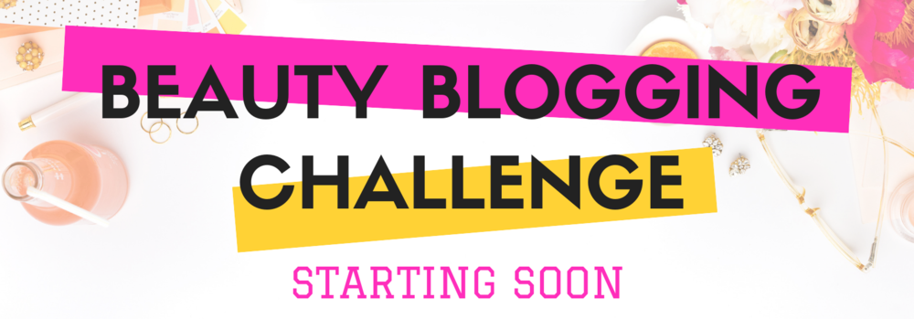 Beauty Blogging Challenge - Starting Soon!