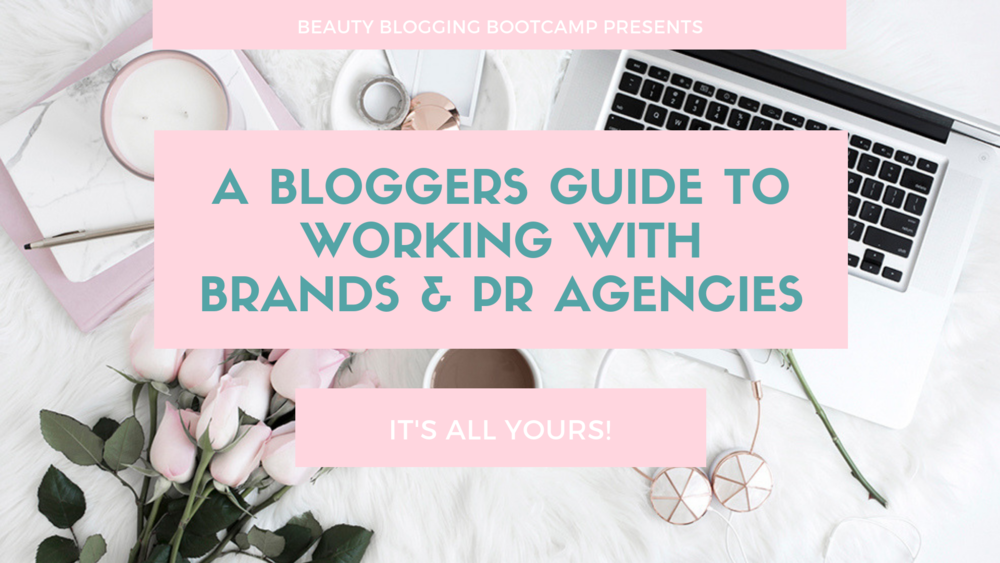 Your Beauty Bloggers Guide To Working With Brands and Agencies