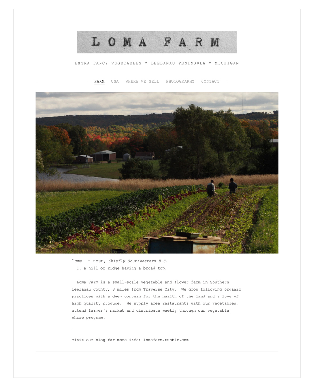 Loma Farm now has a website.   lomafarm.com    It is barebones, as they say, though it has the essentials.  We will improve it as we improve ourselves.  Please have a look and let us know if it is user friendly: does it navigate well, is it pleasing to look at, what more would you like it to have/do?  As time allows we will add a section of art that features our block prints and brochures from years past, and a section of writing including newsletters, magazine articles, and other Loma-centric features.