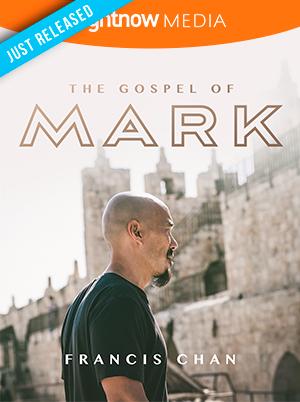 Gospel of Mark; Francis Chan