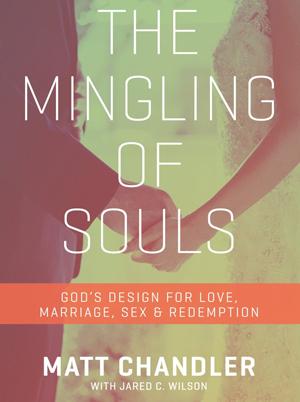 The Mingling of Souls; Matt Chandler