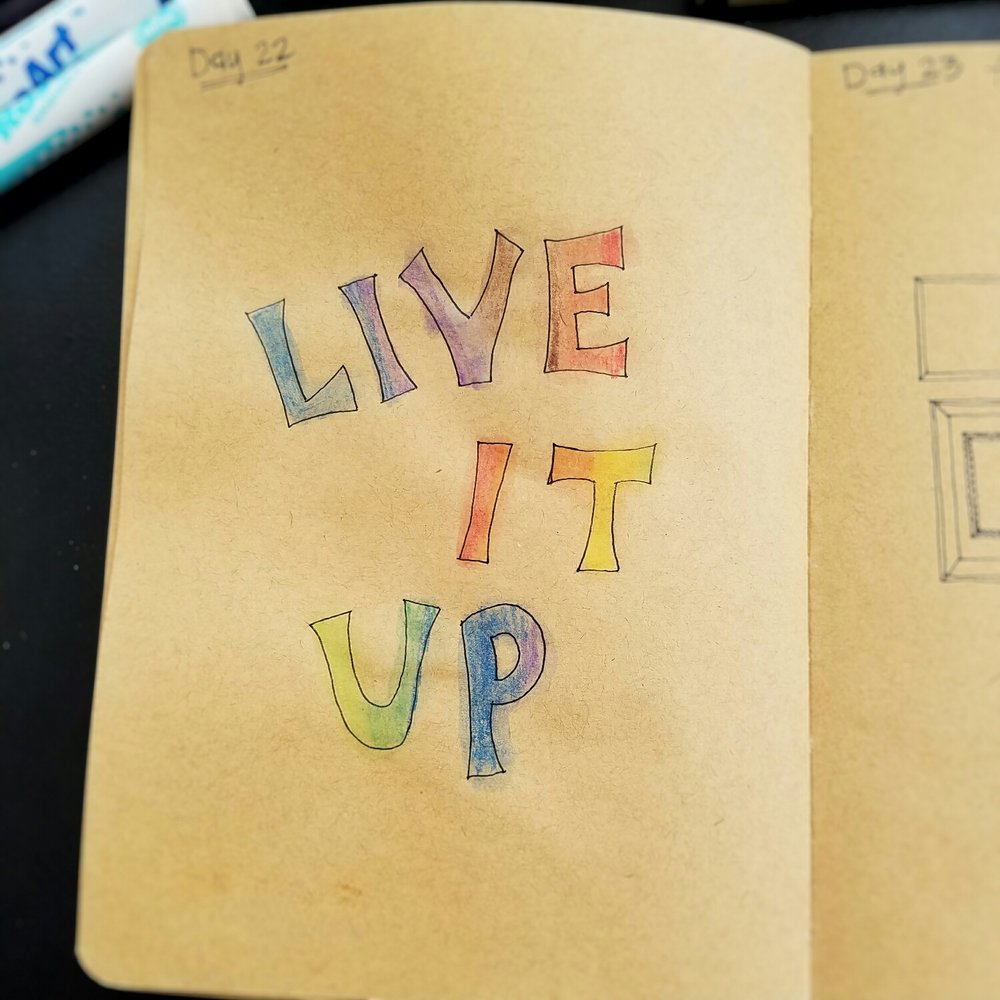Day 22: Live It Up (lettering)