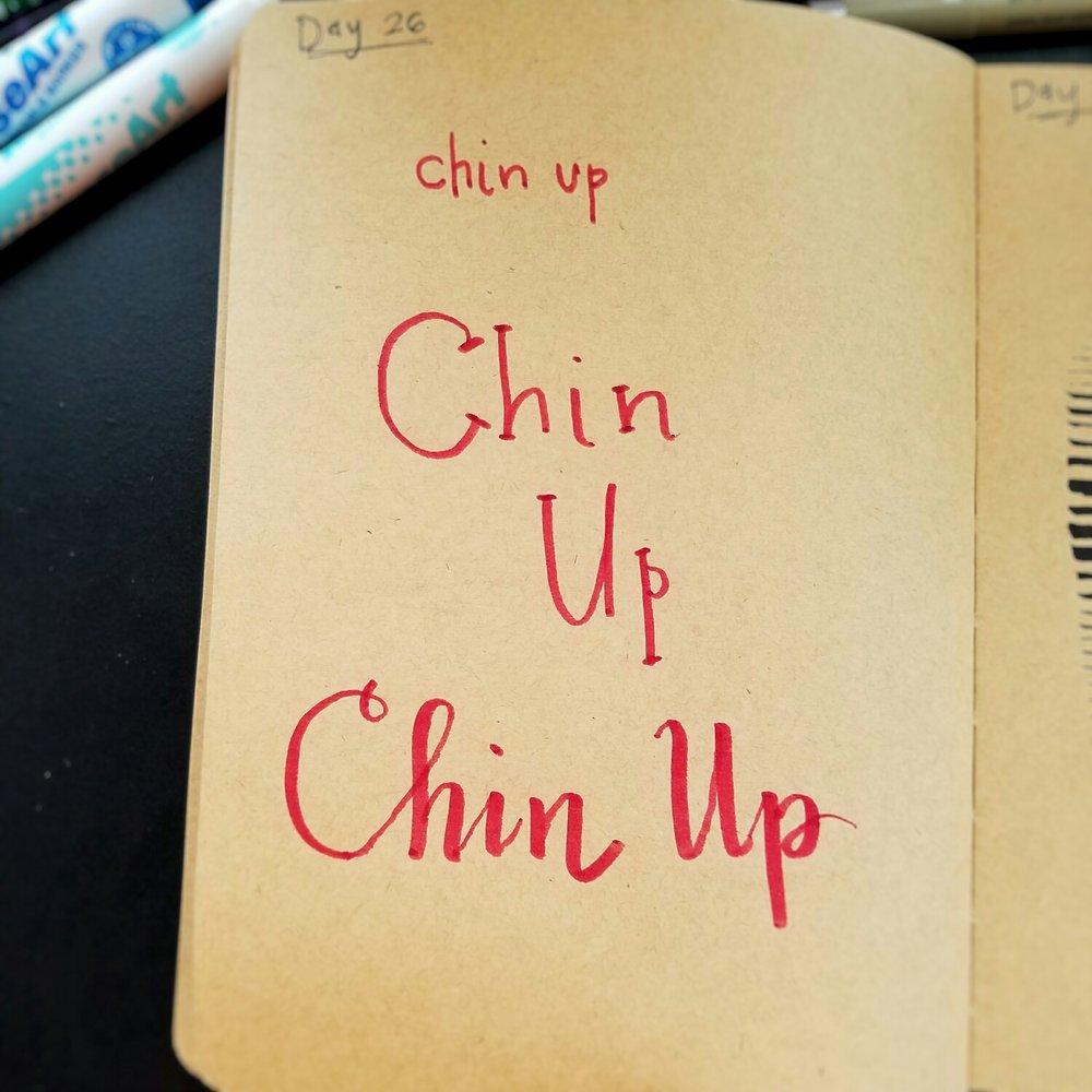 Day 26: Chin Up (lettering)