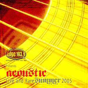 "The Edge 103.9 - Acoustic Live & Rare Summer (2005) Track: ""Heard That Sound (Live Acoustic)"""