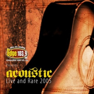 "The Edge 103.9 - Acoustic Live & Rare (2005) Track: ""Let It Happen (Live Acoustic)"""