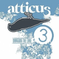 "Atticus: Dragging the Lake 3 (2004) Track: ""Grey Skies Turn Blue"""