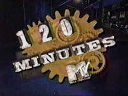 MTV's 120 Minutes (TV) (1997 & 1998) Featuring: Interviews & Music Videos