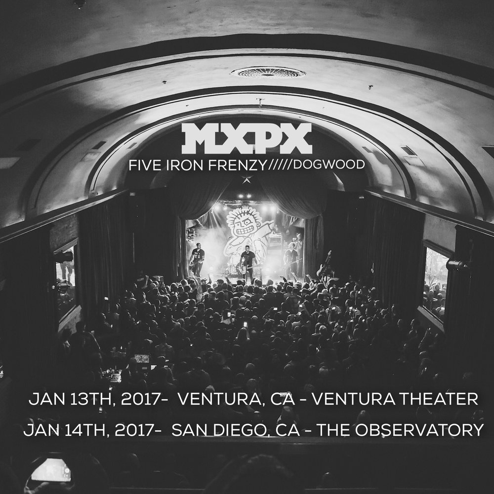 MxPx with Five Iron Frenzy & Dogwood January 14, 2017 Ventura, CA at Ventura Theater TICKETS