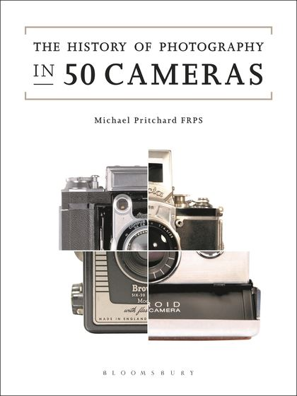 A History of Photography in 50 Cameras by Michael Pritchard, Bloomsbury Press (UK) or Firefly (USA)