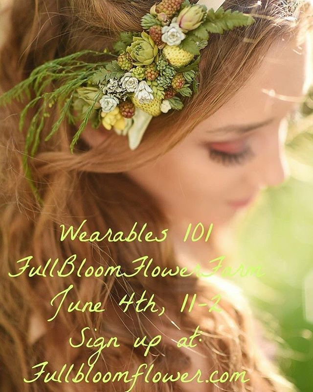 Wearables 101: Sunday, June 4th 11:00-2:00  Come enjoy a fantastic day of creation learning how to design wearable flowers. You will learn all my special tricks for making comfortable, long lasting works of art that stop the show and start up conversation.  Sign up at: https://fullbloomflower.com/workshops/