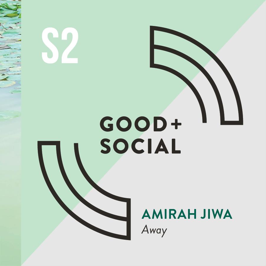 Good and Social Podcast - Season 2 - Amirah Jiwa, Away.png