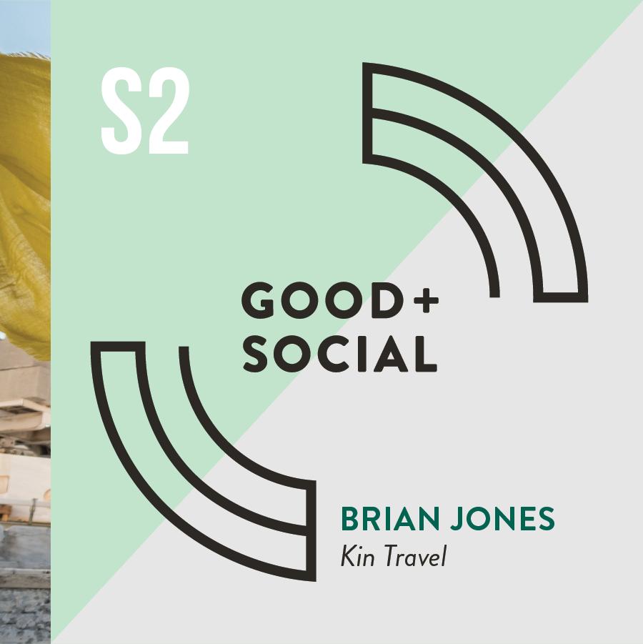 Good and Social Podcast - Season 2 - Brian Jones, Kin Travel.png