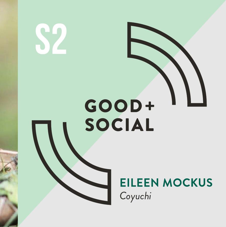 Good and Social Podcast - Season 2 - Eileen Mockus, Coyuchi.png