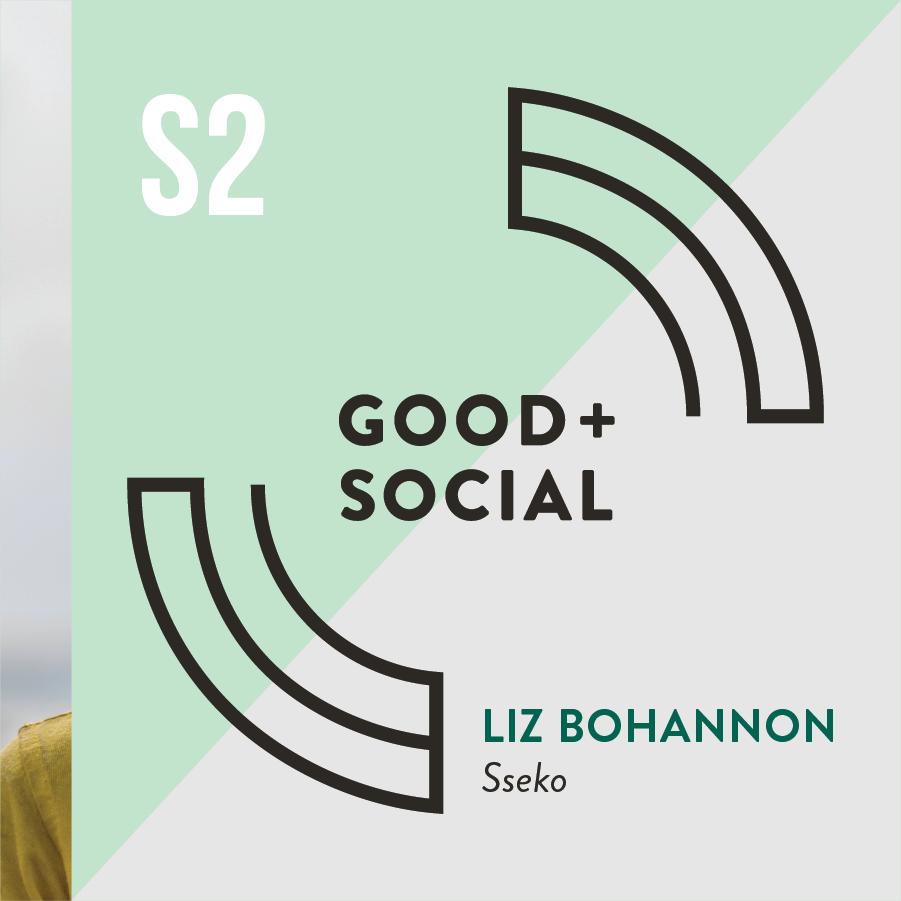 Good and Social Podcast - Season 2 - Liz Bohannon, Sseko.png