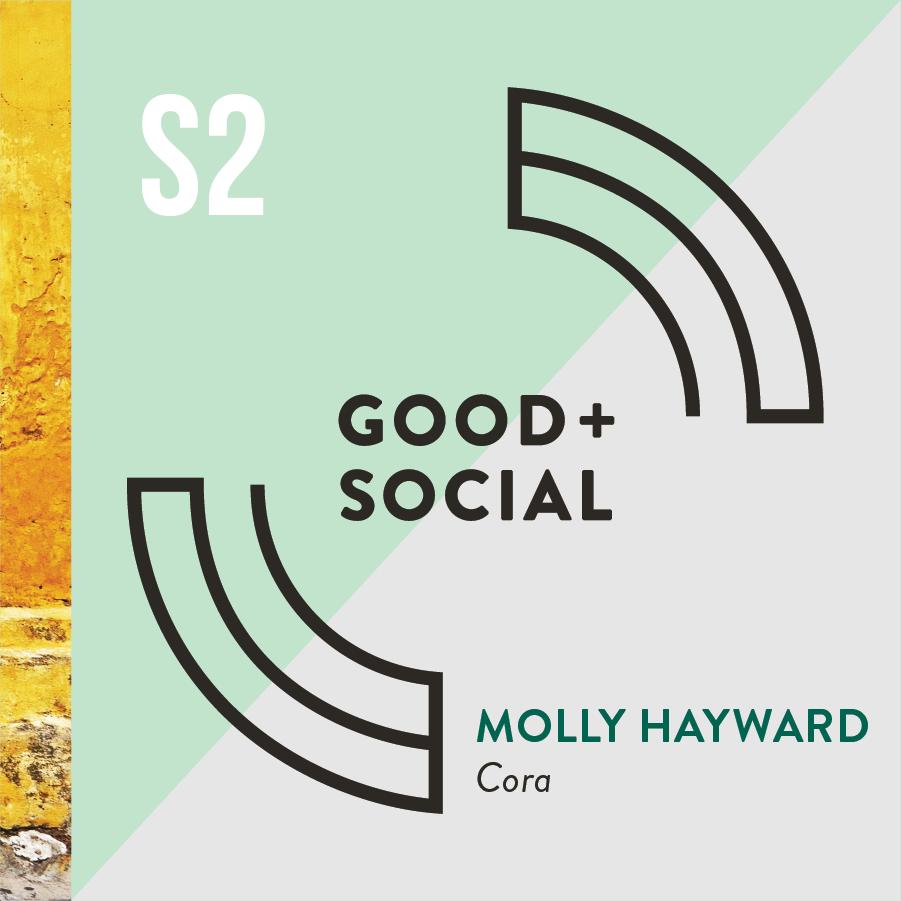 Good and Social Podcast - Season 2 - Molly Hayward, Cora.png