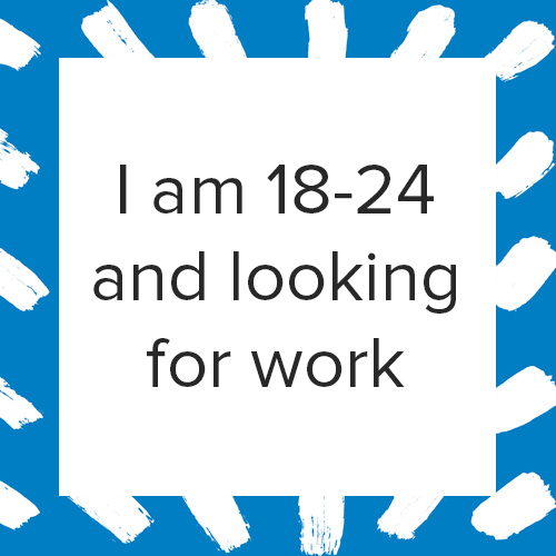 18-24 year olds looking for work, click here